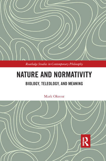 Nature and Normativity Biology, Teleology, and Meaning book cover