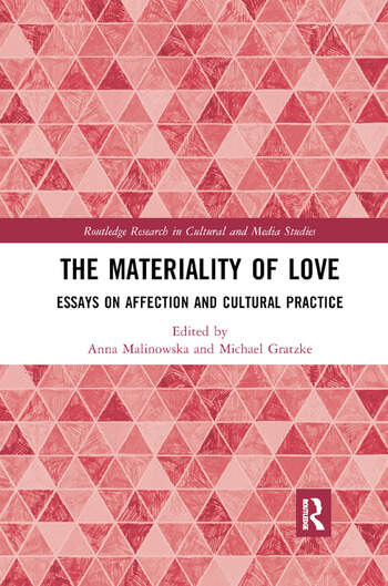 The Materiality of Love Essays on Affection and Cultural Practice book cover