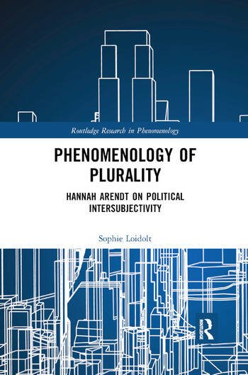 Phenomenology of Plurality Hannah Arendt on Political Intersubjectivity book cover