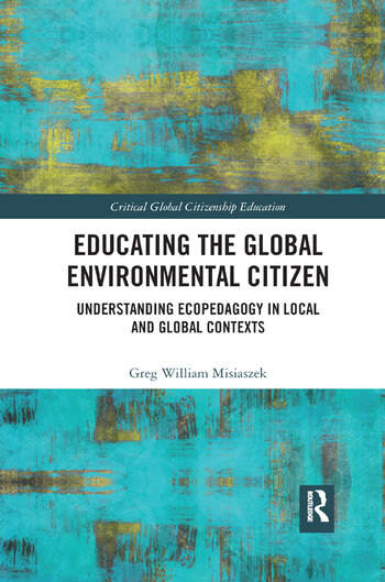 Educating the Global Environmental Citizen Understanding Ecopedagogy in Local and Global Contexts book cover