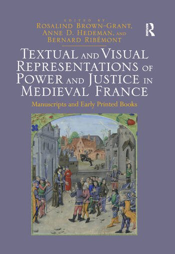 Textual and Visual Representations of Power and Justice in Medieval France Manuscripts and Early Printed Books book cover
