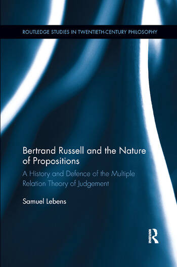 Bertrand Russell and the Nature of Propositions A History and Defence of the Multiple Relation Theory of Judgement book cover
