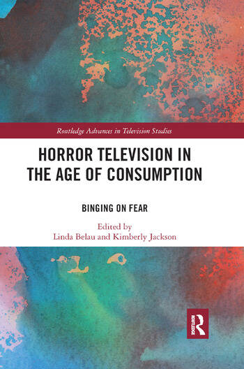 Horror Television in the Age of Consumption Binging on Fear book cover