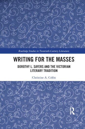 Writing for the Masses Dorothy L. Sayers and the Victorian Literary Tradition book cover