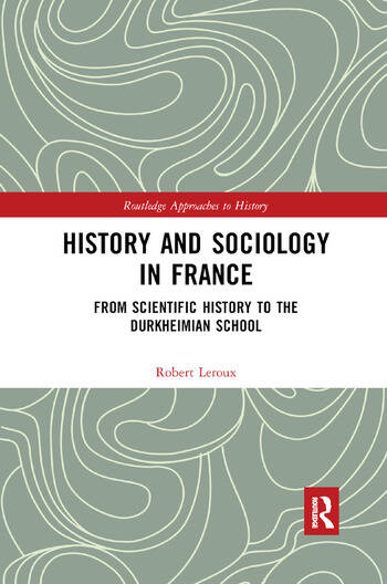 History and Sociology in France From Scientific History to the Durkheimian School book cover