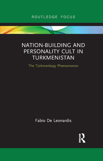 Nation-Building and Personality Cult in Turkmenistan The T�rkmenbasy Phenomenon book cover
