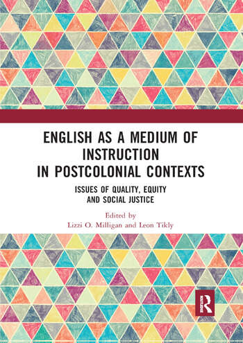 English as a Medium of Instruction in Postcolonial Contexts Issues of Quality, Equity and Social Justice book cover