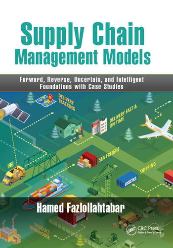 Supply Chain Management Models Forward, Reverse, Uncertain, and Intelligent Foundations with Case Studies book cover