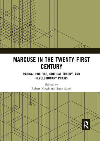 Marcuse in the Twenty-First Century Radical Politics, Critical Theory, and Revolutionary Praxis book cover