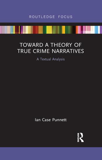 Toward a Theory of True Crime Narratives A Textual Analysis book cover