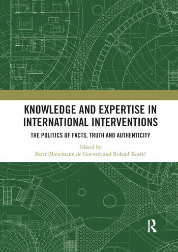 Knowledge and Expertise in International Interventions The Politics of Facts, Truth and Authenticity book cover