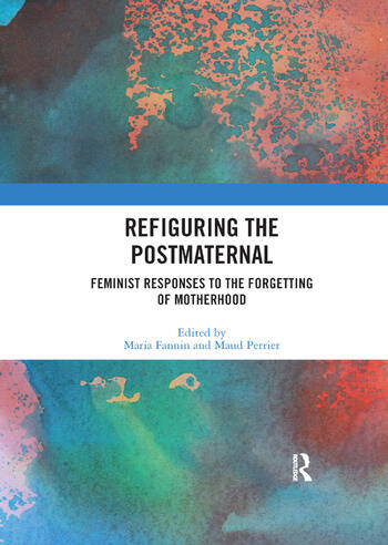 Refiguring the Postmaternal Feminist Responses to the Forgetting of Motherhood book cover