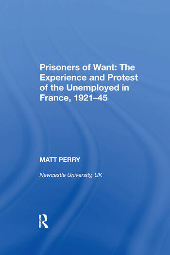 Prisoners of Want: The Experience and Protest of the Unemployed in France, 1921-45 book cover