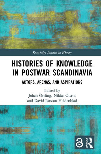 Histories of Knowledge in Postwar Scandinavia (Open Access) Actors, Arenas, and Aspirations book cover
