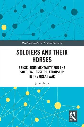 Soldiers and Their Horses Sense, Sentimentality and the Soldier-Horse Relationship in The Great War book cover