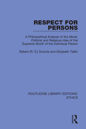 Respect for Persons A Philosophical Analysis of the Moral, Political and Religious Idea of the Supreme Worth of the Individual Person book cover