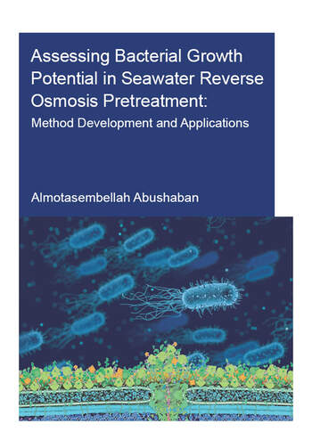 Assessing Bacterial Growth Potential in Seawater Reverse Osmosis Pretreatment Method Development and Applications book cover
