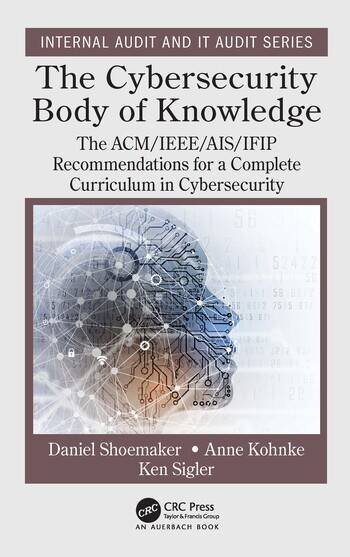 The Cybersecurity Body of Knowledge The ACM/IEEE/AIS/IFIP Recommendations for a Complete Curriculum in Cybersecurity book cover