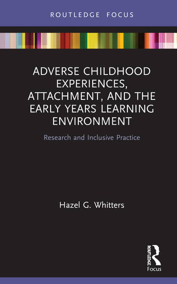 Adverse Childhood Experiences, Attachment, and the Early Years' Learning Environment Research and Inclusive Practice book cover