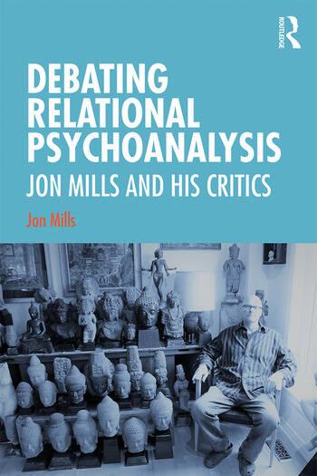Debating Relational Psychoanalysis Jon Mills and his Critics book cover