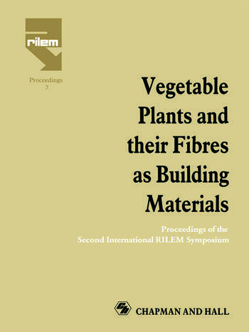 Vegetable Plants and their Fibres as Building Materials Proceedings of the Second International RILEM Symposium book cover