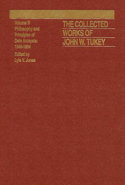 The Collected Works of John W. Tukey Philosophy and Principles of Data Analysis 1949-1964, Volume III book cover