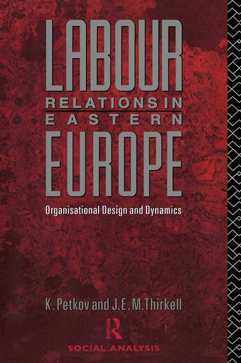 Labour Relations in Eastern Europe Organisational Design and Dynamics book cover