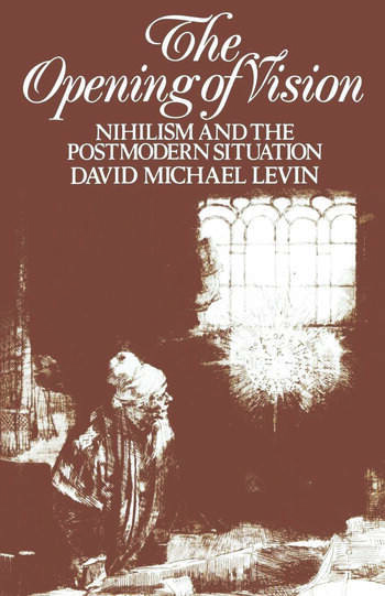 The Opening of Vision Nihilism and the Postmodern Situation book cover