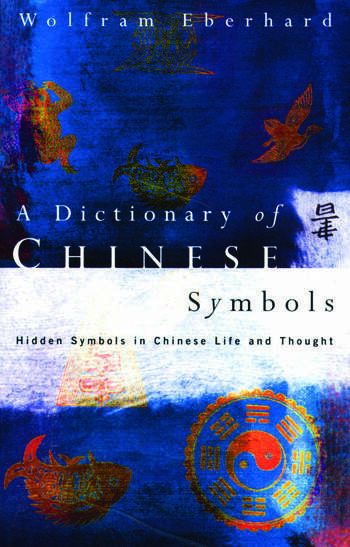 Dictionary of Chinese Symbols Hidden Symbols in Chinese Life and Thought book cover