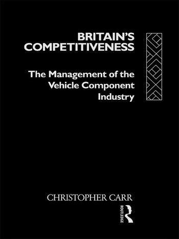 Britain's Competitiveness The Management of the Vehicle Component Industry book cover