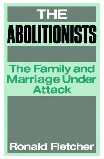 The Abolitionists The Family and Marriage under Attack book cover