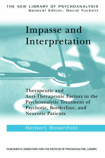 Impasse and Interpretation Therapeutic and Anti-Therapeutic Factors in the Psychoanalytic Treatment of Psychotic, Borderline, and Neurotic Patients book cover