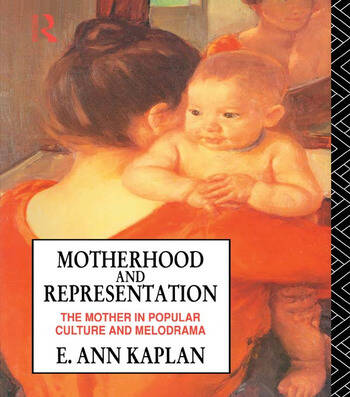 Motherhood and Representation The Mother in Popular Culture and Melodrama book cover
