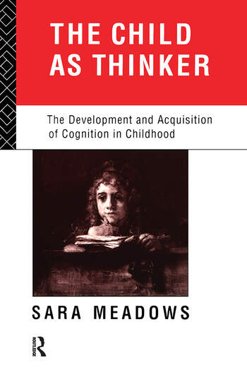 The Child as Thinker The Development and Acquisition of Cognition in Childhood book cover