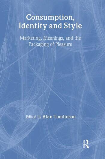 Consumption, Identity and Style Marketing, meanings, and the packaging of pleasure book cover