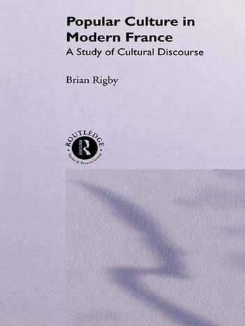 Popular Culture in Modern France A Study of Cultural Discourse book cover