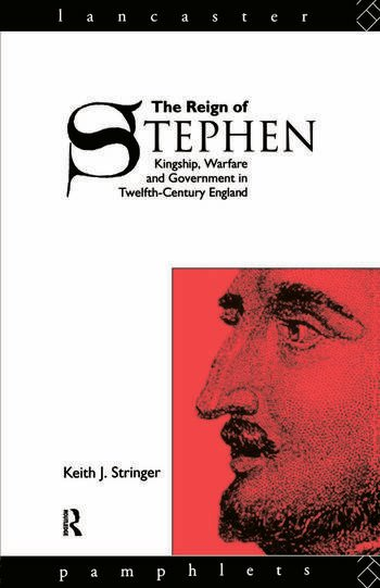 The Reign of Stephen Kingship, Warfare and Government in Twelfth-Century England book cover