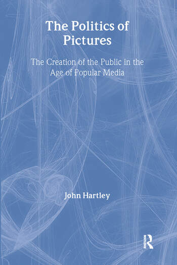 The Politics of Pictures The Creation of the Public in the Age of the Popular Media book cover