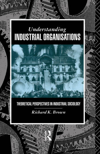 Understanding Industrial Organizations Theoretical Perspectives in Industrial Sociology book cover