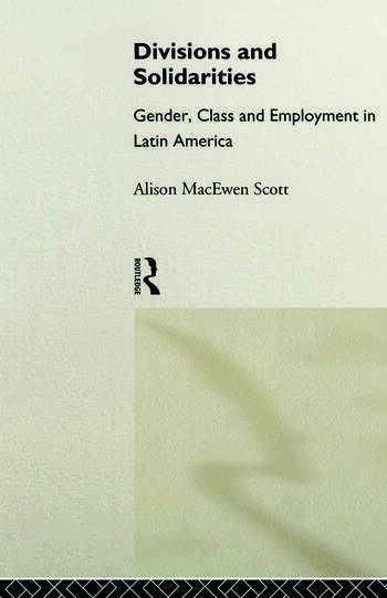 Divisions and Solidarities Gender, Class and Employment in Latin America book cover
