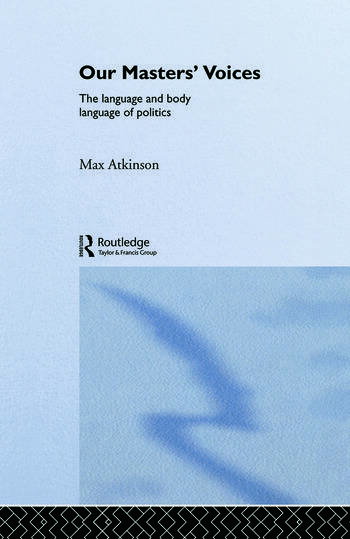 Our Masters' Voices The Language and Body-language of Politics book cover