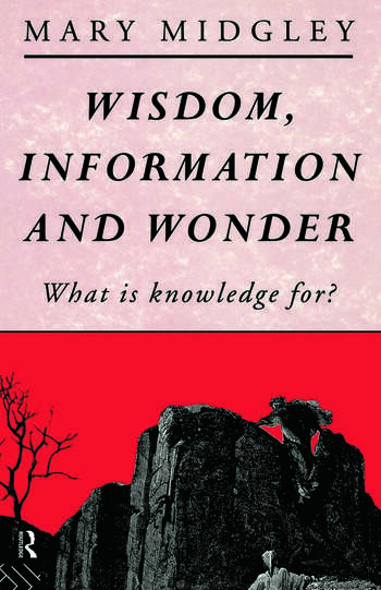 Wisdom, Information and Wonder What is Knowledge For? book cover