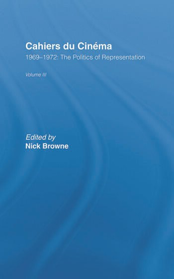 Cahiers du Cinema Volume III: 1969-1972:.The Politics of Representation book cover