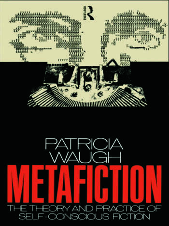 Metafiction The Theory and Practice of Self-Conscious Fiction book cover