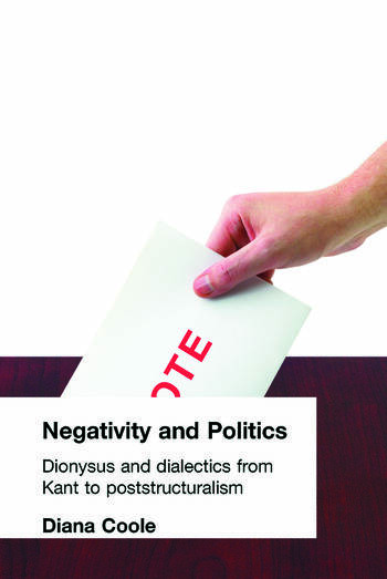 Negativity and Politics Dionysus and Dialectics from Kant to Poststructuralism book cover