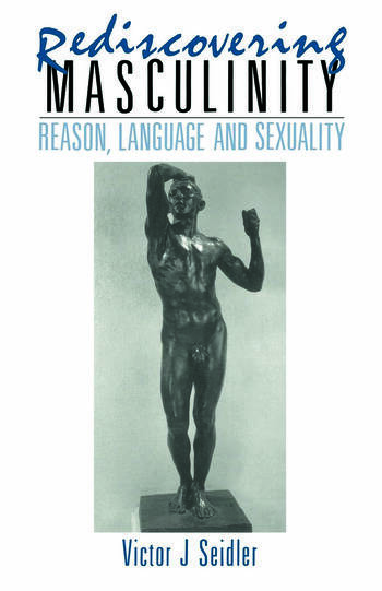 Rediscovering Masculinity Reason, Language and Sexuality book cover