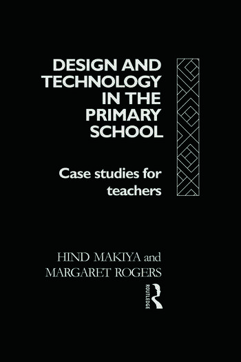 Design and Technology in the Primary School Case Studies for Teachers book cover