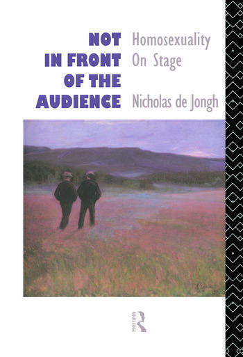 Not in Front of the Audience Homosexuality On Stage book cover