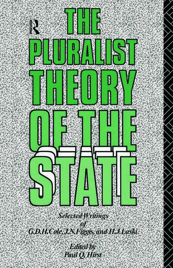 The Pluralist Theory of the State Selected Writings of G.D.H. Cole, J.N. Figgis and H.J. Laski book cover