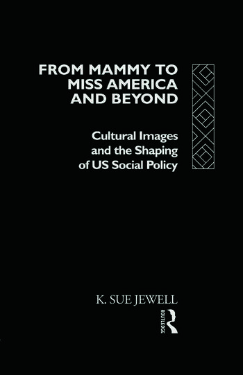 From Mammy to Miss America and Beyond Cultural Images and the Shaping of US Social Policy book cover